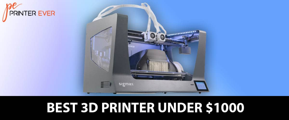 Best 3D Printer Under 1000  Buying Guide – In 2020
