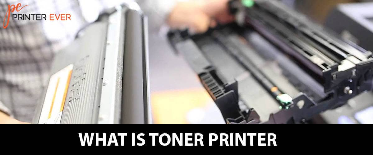 What is Toner Printer – Features & Uses of Toner Printer