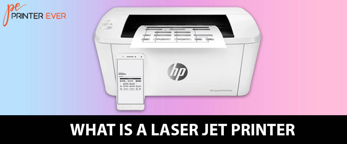 What is a Laser Jet Printer – Simple Definition and Essential Advantages