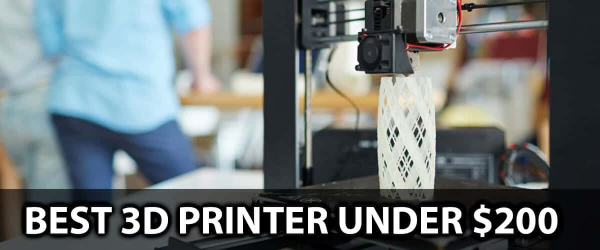 Best 3D Printer Under $200-Reviews and Buying Guide in 2021