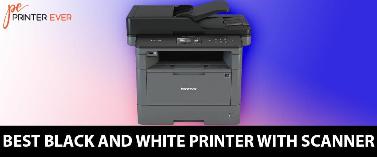 Top 5 Best Black and White Printer With Scanner  in 2021