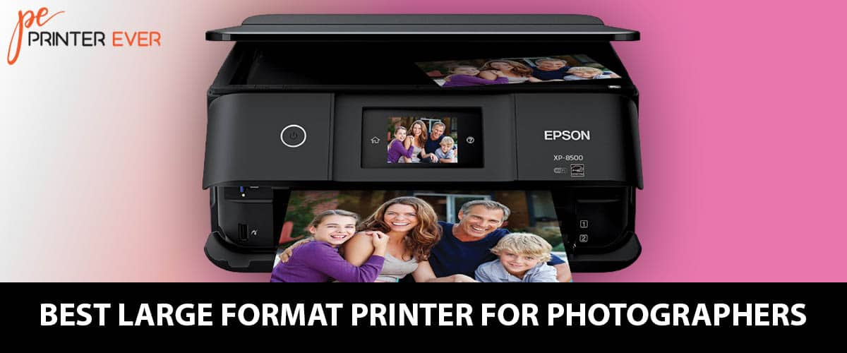 Best Large Format Printer For Photographers Buying Guide 2021.