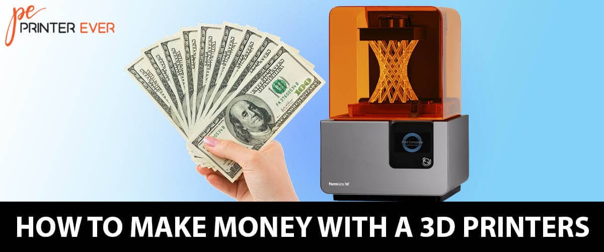 Earn Quick By Learning Here Quick How To Make Money With A 3d Printers?