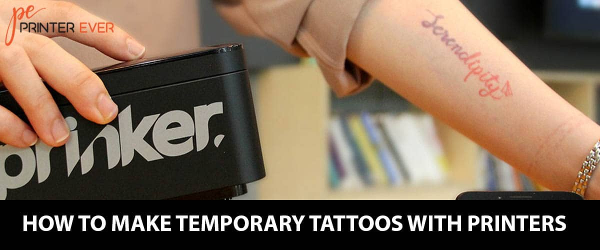 How To Make Temporary Tattoos With Printers? Superlative Guide For You