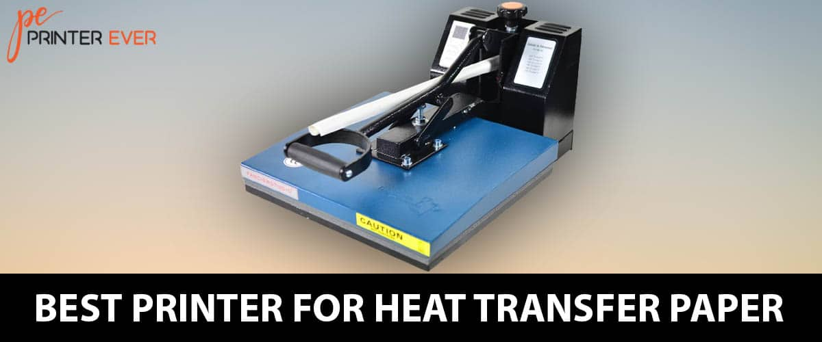 Best Printer For Heat Transfer Paper  Of Buying Guide: In [Apr 2021]
