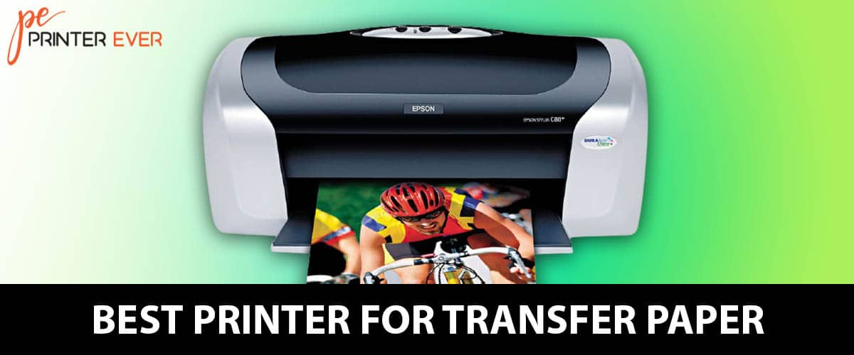 Find The Best Printer For Transfer Paper Review In 2021