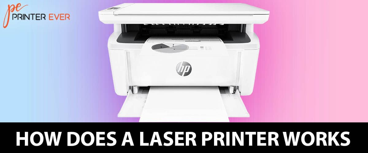 A Perfect Researched Guide To Know How Does A Laser Printer Works?