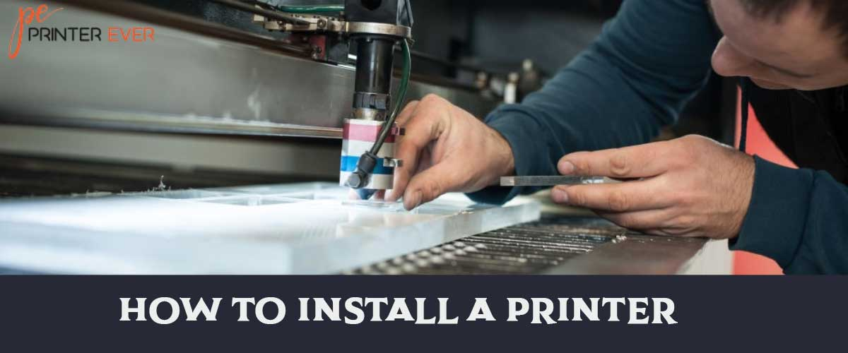 Get A New Printer Learn Here How To Install A Printer?