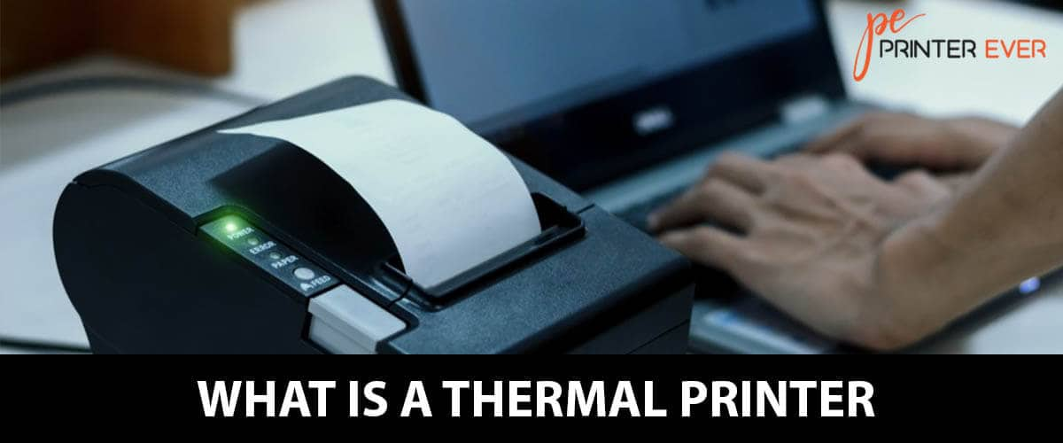 Understand What Is A Thermal Printer Is & Choose Better For Your Business?