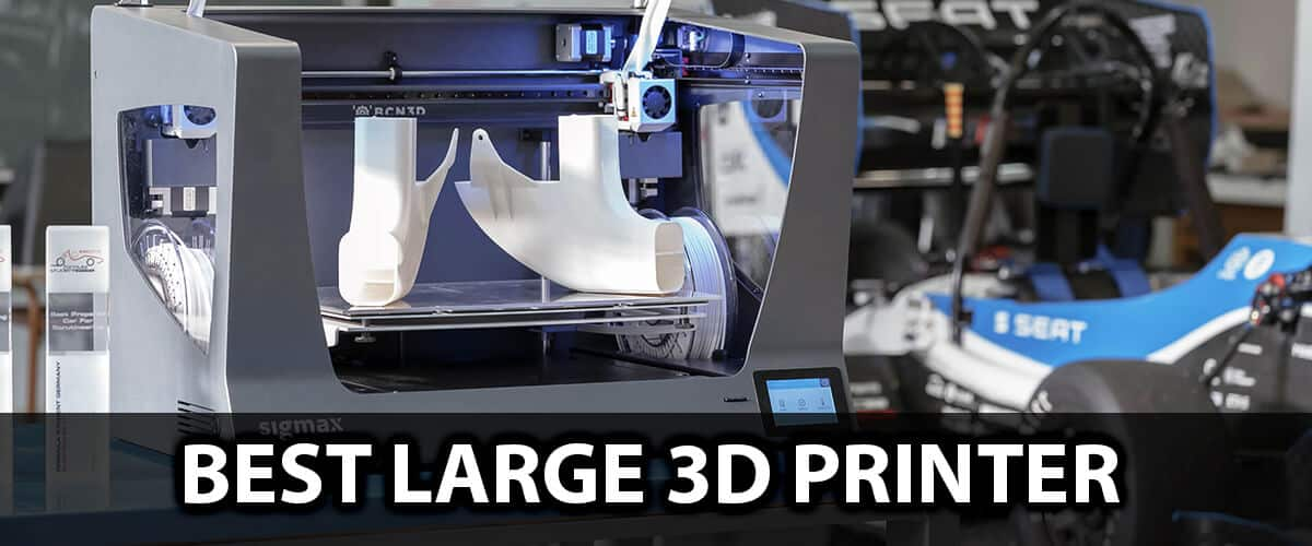 Best Large 3d Printer
