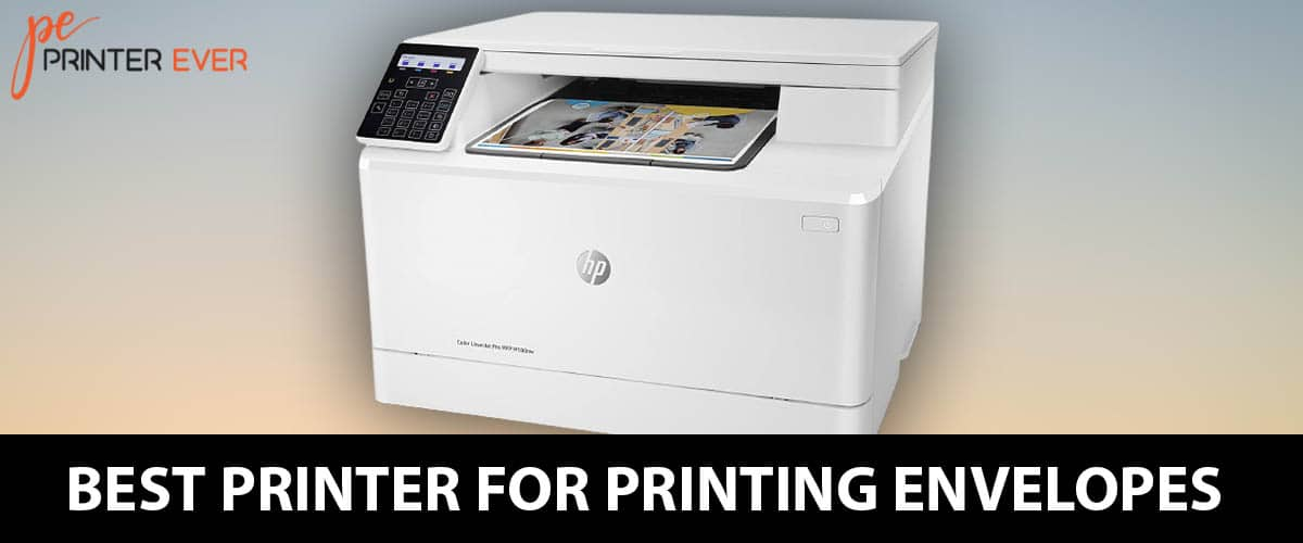 Best Printer for Printing Envelopes for Professional or Personal Use.