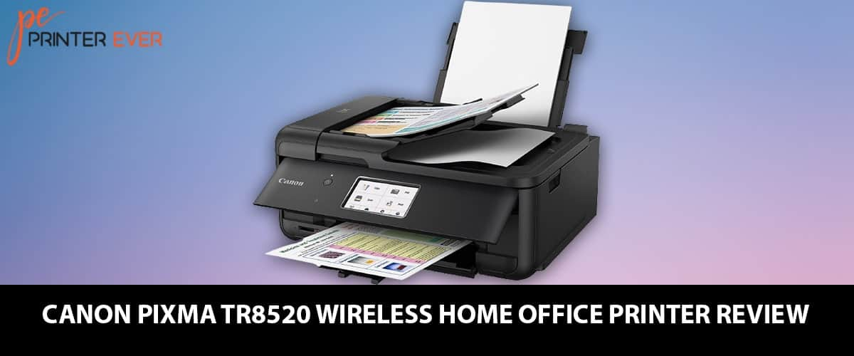 Canon Pixma TR8520 Wireless Home Office All-In-One Printer Review