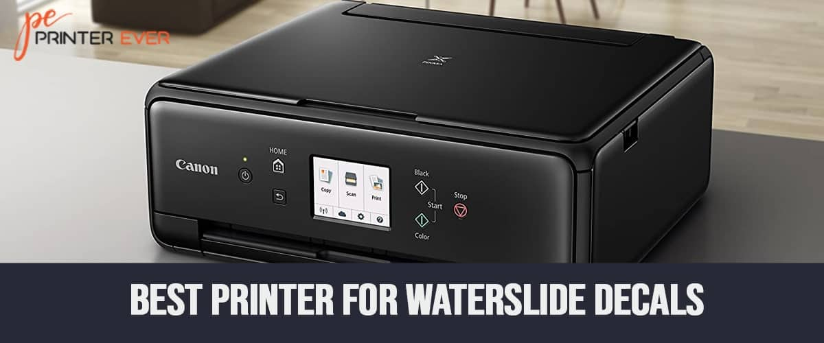 Best Printer For Waterslide Decals for [Apr 2021]