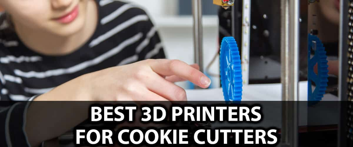 Best 3D Printers For Cookie Cutters Reviews–Ultimate Buying Guide [Apr 2021]