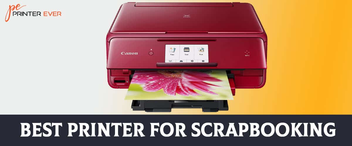 Best Printer For Scrapbooking  2021 – Reviews & Buying Guide
