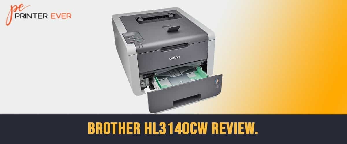 Brother Hl3140cw Review–buy This Printer, and You Will Have a Great Experience.