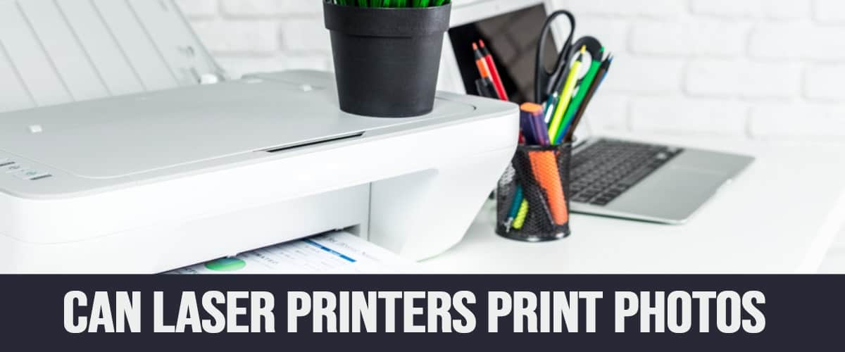 Laptops And Laser Printers- Can Laser Printers Print Photos?