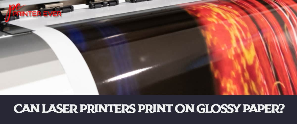Can Laser Printers Print on Glossy Paper