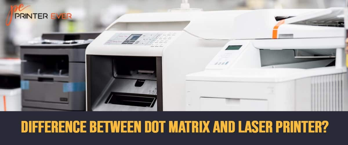 Difference Between Dot Matrix and Laser Printer