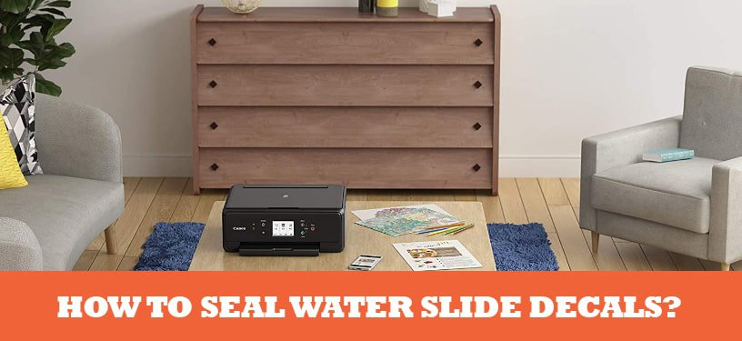 How To Seal Water Slide Decals