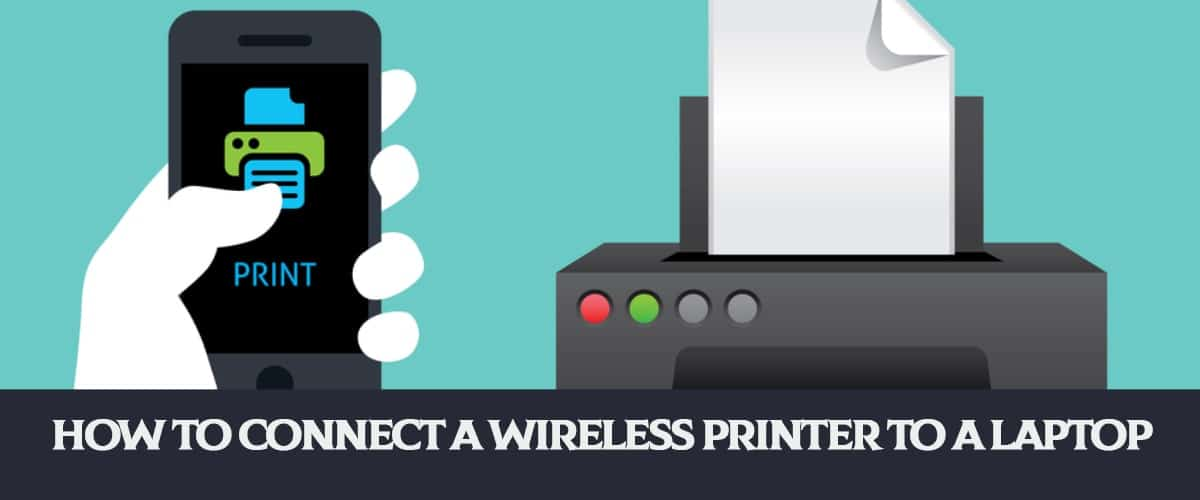 How to Connect A Wireless Printer to A Laptop