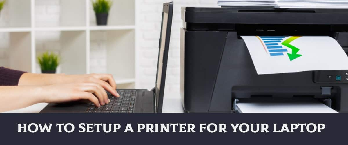 How to Setup A Printer for Your Laptop