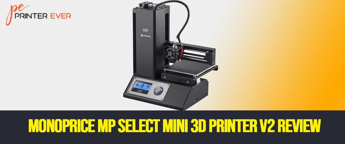 Monoprice MP Select Mini 3D Printer V2 Review in 2021
