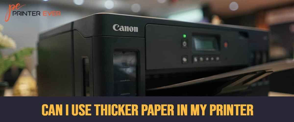 Can I Use Thicker Paper In My Printer?