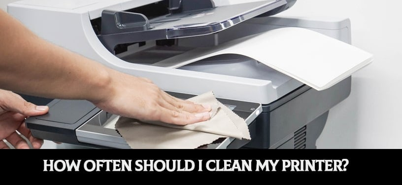 How Often Should I Clean My Printer