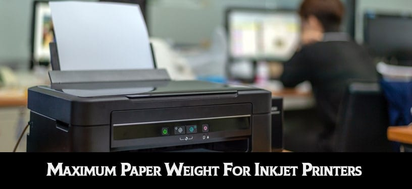 Maximum Paper Weight For Inkjet Printers