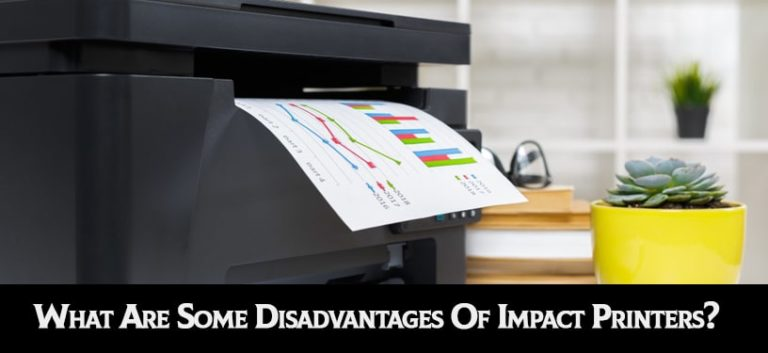 What Are Some Disadvantages Of Impact Printers