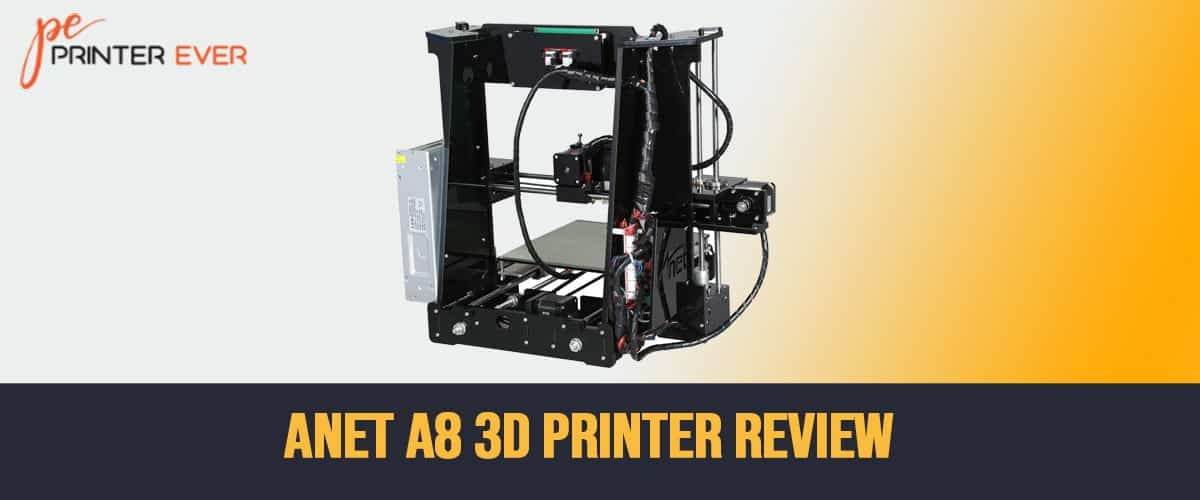 Anet A8 3D printer in depth Review of 2021